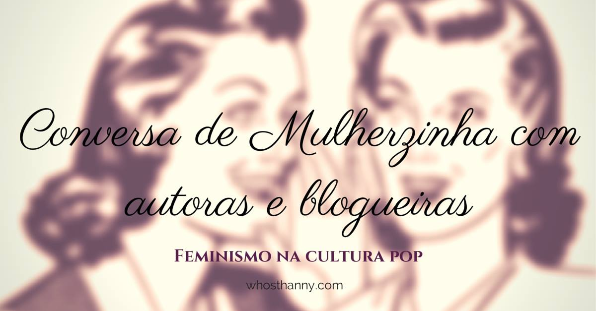 Conversa de mulherzinha feminismo na cultura pop