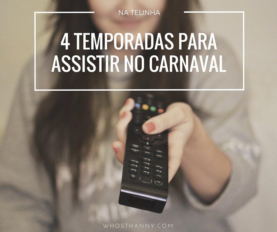 quatro temporadas para assistir no carnaval (1)