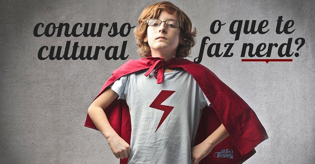 Concurso Cultural | O que me faz nerd?